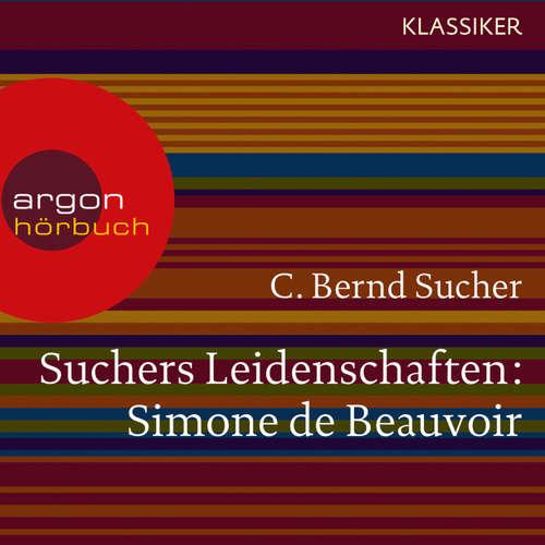 Hoerbuch Suchers Leidenschaften: Simone de Beauvoir - Eine Einführung in Leben und Werk (Szenische Lesung) - C. Bernd Sucher - Bernd Sucher