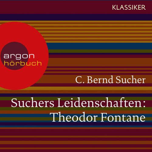 Hoerbuch Suchers Leidenschaften: Theodor Fontane - Eine Einführung in Leben und Werk (Szenische Lesung) - C. Bernd Sucher - Bernd Sucher