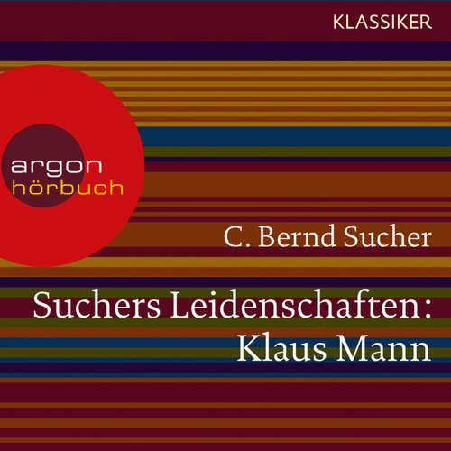 Hoerbuch Suchers Leidenschaften: Klaus Mann - Eine Einführung in Leben und Werk (Szenische Lesung) - C. Bernd Sucher - Bernd Sucher