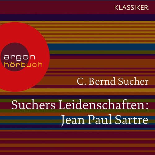 Hoerbuch Suchers Leidenschaften: Jean Paul Sartre - Eine Einführung in Leben und Werk (Szenische Lesung) - C. Bernd Sucher - Bernd Sucher