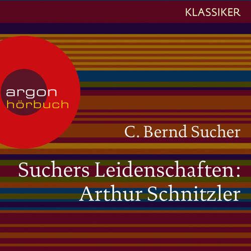 Hoerbuch Suchers Leidenschaften: Arthur Schnitzler - Eine Einführung in Leben und Werk (Szenische Lesung) - C. Bernd Sucher - Bernd Sucher