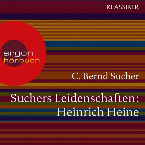Hoerbuch Suchers Leidenschaften: Heinrich Heine - Eine Einführung in Leben und Werk (Szenische Lesung) - C. Bernd Sucher - Bernd Sucher