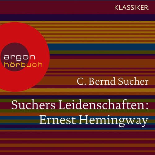 Hoerbuch Suchers Leidenschaften: Ernest Hemingway - Eine Einführung in Leben und Werk (Szenische Lesung) - C. Bernd Sucher - Bernd Sucher