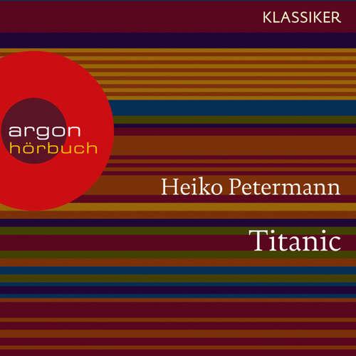Hoerbuch Titanic - Untergang und Mythos (Feature) - Heiko Petermann - Oliver Nitsche