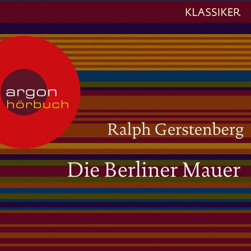 Hoerbuch Die Berliner Mauer - Dichtgemacht und aufgesprengt (Feature) - Ralph Gerstenberg - Joachim Neumann