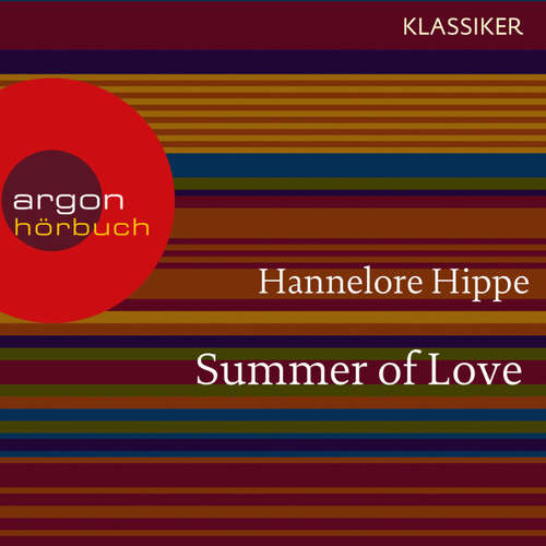 Hoerbuch Summer of Love - Lange Haare, freie Liebe - der Sommer der bunten Revolution (Feature) - Hannelore Hippe - Elke Koska