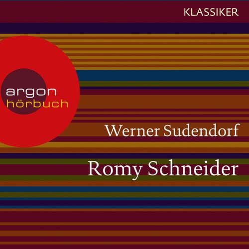 Hoerbuch Romy Schneider - Ein Leben (Feature) - Werner Sudendorf - Monika Praxmarer