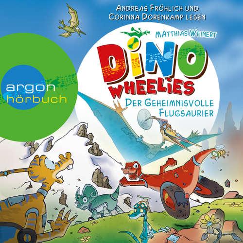 Hoerbuch Dino Wheelies - Der geheimnisvolle Flugsaurier - Matthias Weinert - Andreas Fröhlich