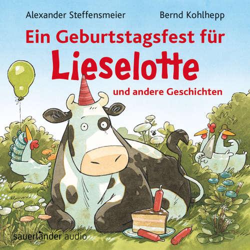 Hoerbuch Ein Geburtstagsfest für Lieselotte und andere Geschichten - Alexander Steffensmeier - Bernd Kohlhepp