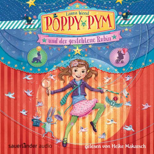 Hoerbuch Poppy Pym und der gestohlene Rubin (Autorisierte Lesefassung mit Musik) - Laura Wood - Heike Makatsch