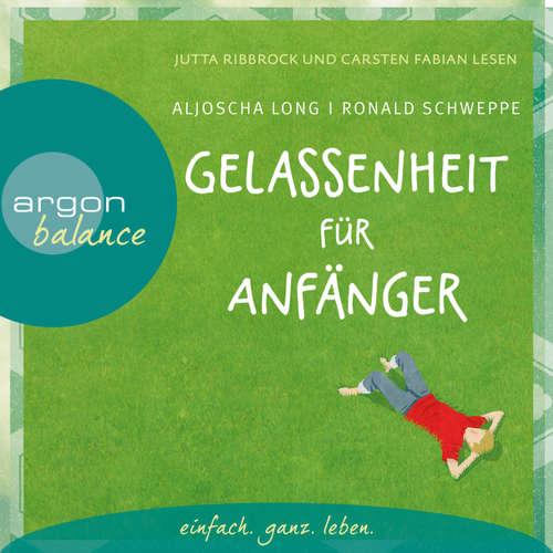Hoerbuch Gelassenheit für Anfänger (Autorisierte Lesefassung mit Musik) - Aljoscha Long - Carsten Fabian