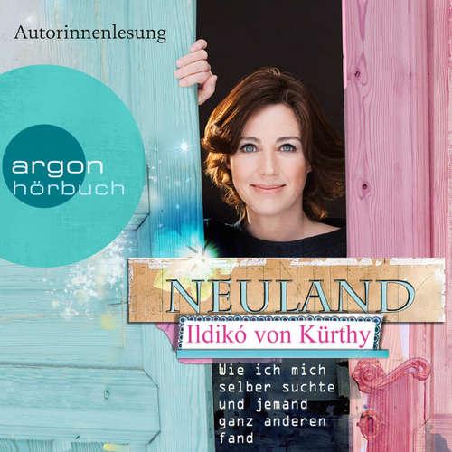 Hoerbuch Neuland - Wie ich mich selber suchte und jemand ganz anderen fand (Autorisierte Lesefassung) - Ildikó von Kürthy - Ildikó von Kürthy