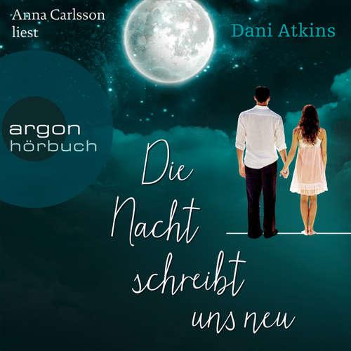Hoerbuch Die Nacht schreibt uns neu - Dani Atkins - Anna Carlsson