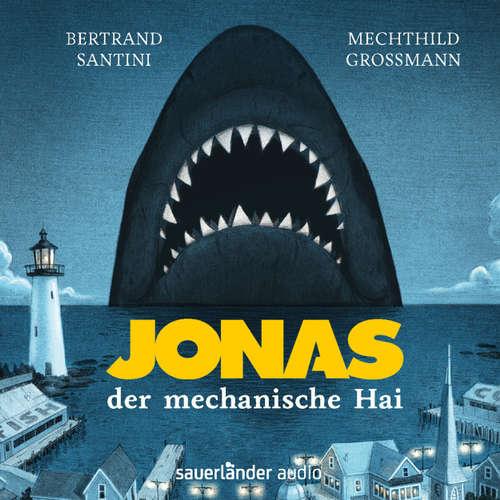 Hoerbuch Jonas, der mechanische Hai - Bertrand Santini - Mechthild Großmann