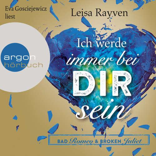 Hoerbuch Bad Romeo und Broken Juliet, Band 2: Ich werde immer bei dir sein - Leisa Rayven - Eva Gosciejewicz