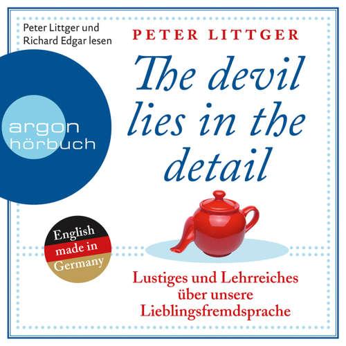 Hoerbuch The Devil Lies in the Detail - Lustiges und Lehrreiches über unsere Lieblingsfremdsprache - Peter Littger - Peter Littger