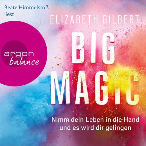 Hoerbuch Big Magic - Nimm dein Leben in die Hand und es wird dir gelingen - Elizabeth Gilbert - Beate Himmelstoß
