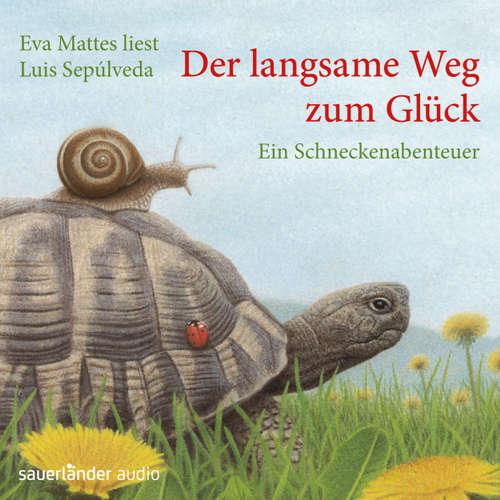 Hoerbuch Der langsame Weg zum Glück - Ein Schneckenabenteuer - Luis Sepúlveda - Eva Mattes