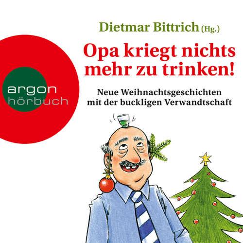 Hoerbuch Opa kriegt nichts mehr zu trinken! - Neue Weihnachtsgeschichten mit der buckligen Verwandtschaft - Dietmar Bittrich - Marie Gruber