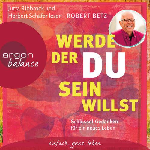 Hoerbuch Werde, der du sein willst - Schlüssel-Gedanken für ein neues Leben - Robert Betz - Robert Betz