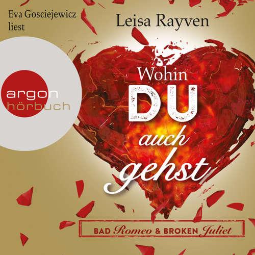 Hoerbuch Bad Romeo & Broken Juliet - Wohin du auch gehst - Leisa Rayven - Eva Gosciejewicz