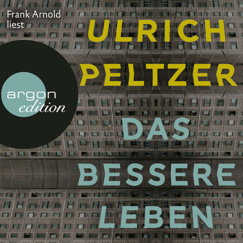 Hoerbuch Das bessere Leben - Ulrich Peltzer - Frank Arnold