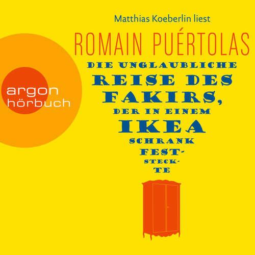 Hoerbuch Die unglaubliche Reise des Fakirs, der in einem Ikea-Schrank feststeckte - Romain Puértolas - Matthias Koeberlin