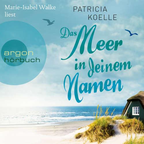 Hoerbuch Das Meer in deinem Namen - Patricia Koelle - Marie-Isabel Walke