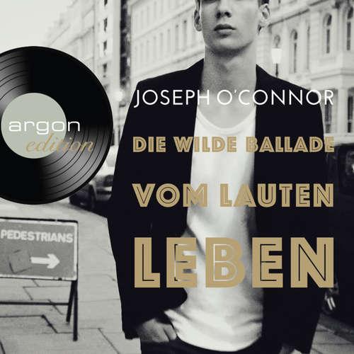 Hoerbuch Die wilde Ballade vom lauten Leben - Joseph O'Connor - Gerd Köster