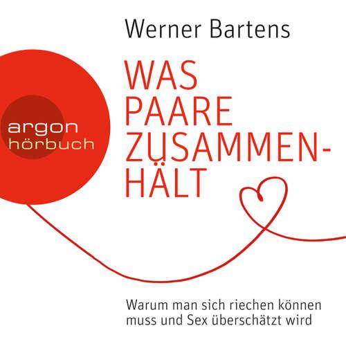 Hoerbuch Was Paare zusammenhält - Warum man sich riechen können muss und Sex überschätzt wird - Werner Bartens - Matthias Christian Rehrl