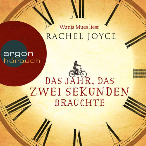 Hoerbuch Das Jahr, das zwei Sekunden brauchte - Rachel Joyce - Wanja Mues
