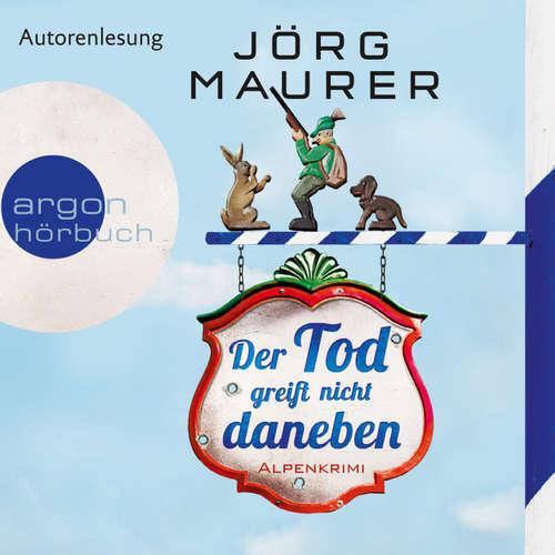 Hoerbuch Der Tod greift nicht daneben - Alpenkrimi - Jörg Maurer - Jörg Maurer