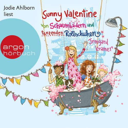 Hoerbuch Sunny Valentine - Von Schaumbädern und tanzenden Rollschuhen - Irmgard Kramer - Jodie Ahlborn