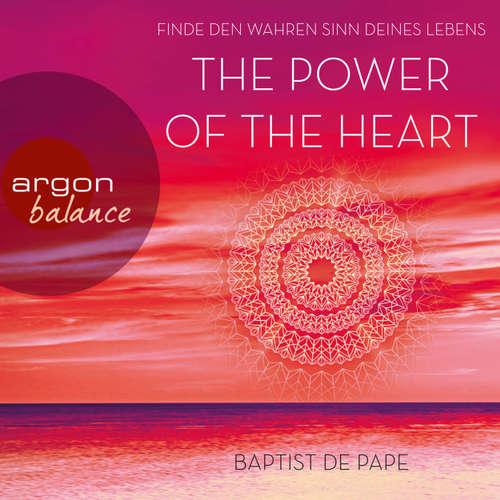 Hoerbuch The Power of the Heart - Finde den wahren Sinn deines Lebens (Autorisierte Lesefassung mit Musik) - Baptist de Pape - Christian Baumann