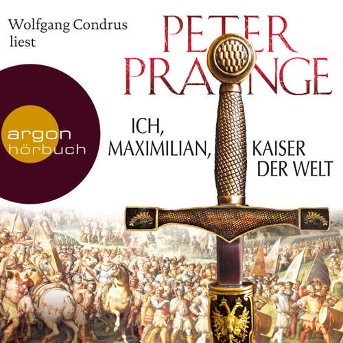 Hoerbuch Ich, Maximilian, Kaiser der Welt - Peter Prange - Wolfgang Condrus