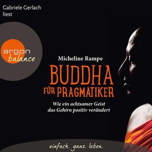 Hoerbuch Buddha für Pragmatiker - Wie ein achtsamer Geist das Gehirn positiv verändert - Micheline Rampe - Gabriele Gerlach