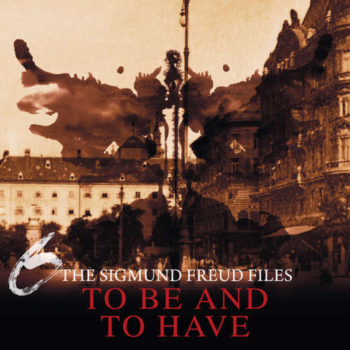 Audiobook A Historical Psycho Thriller Series - The Sigmund Freud Files, Episode 6: To Be and To Have - Heiko Martens - David Rintoul