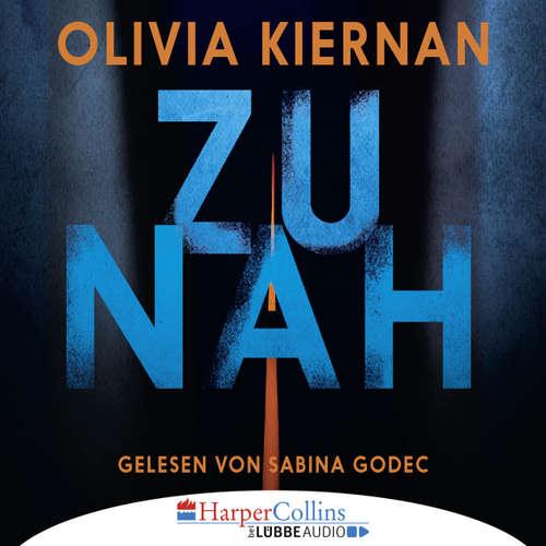Hoerbuch Zu nah - Olivia Kiernan - Sabina Godec