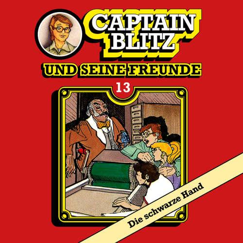 Hoerbuch Captain Blitz und seine Freunde, Folge 13: Die schwarze Hand - Steffen Kent - Andreas Klein