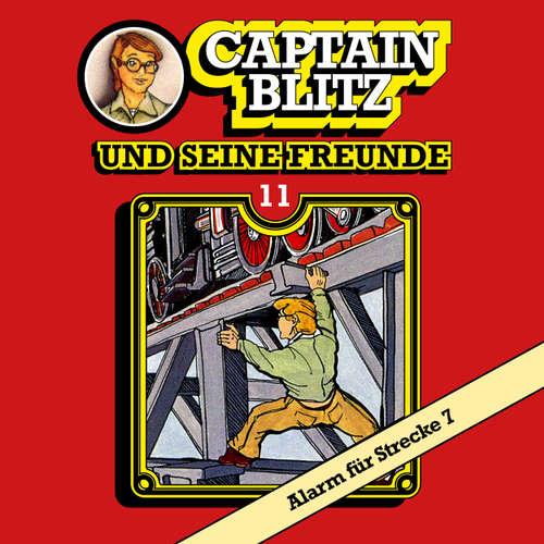 Hoerbuch Captain Blitz und seine Freunde, Folge 11: Alarm für Strecke 7 - Steffen Kent - Andreas Klein