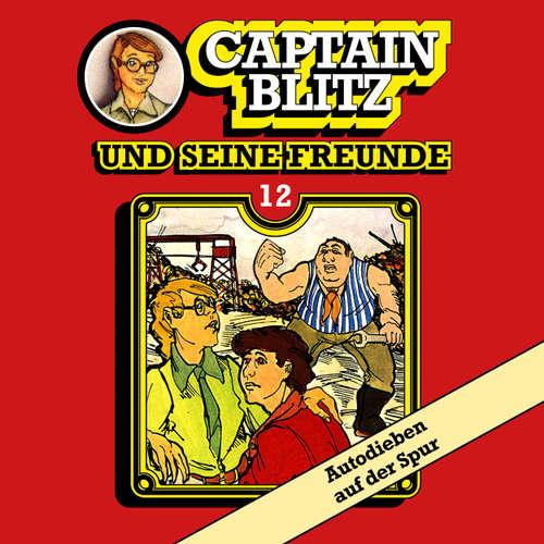 Hoerbuch Captain Blitz und seine Freunde, Folge 12: Autodieben auf der Spur - Steffen Kent - Andreas Klein