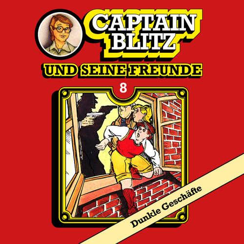 Hoerbuch Captain Blitz und seine Freunde, Folge 8: Dunkle Geschäfte - Steffen Kent - Andreas Klein