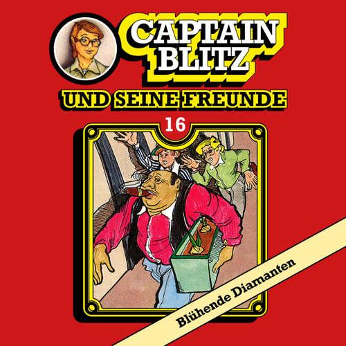 Hoerbuch Captain Blitz und seine Freunde, Folge 16: Blühende Diamanten - Steffen Kent - Andreas Klein