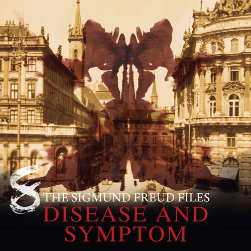 Audiobook A Historical Psycho Thriller Series - The Sigmund Freud Files, Episode 8: Disease and Symptom - Heiko Martens - David Rintoul