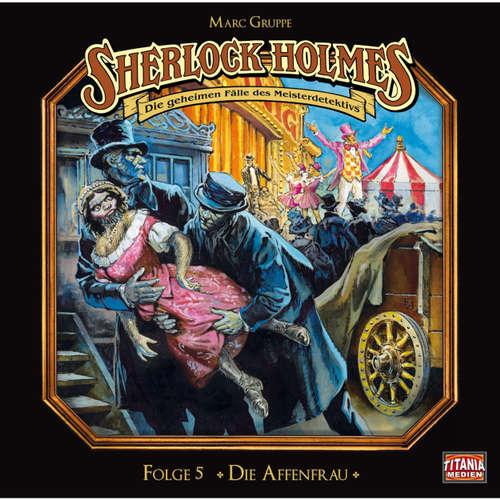 Hoerbuch Sherlock Holmes - Die geheimen Fälle des Meisterdetektivs, Folge 5: Die Affenfrau - Arthur Conan Doyle - Joachim Tennstedt