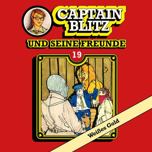 Hoerbuch Captain Blitz und seine Freunde, Folge 19: Weißes Gold - Steffen Kent - Andreas Klein