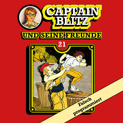 Hoerbuch Captain Blitz und seine Freunde, Folge 21: Falsch programmiert - Steffen Kent - Andreas Klein