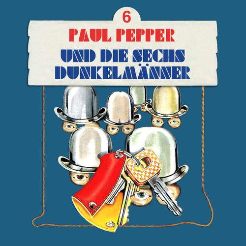 Hoerbuch Paul Pepper, Folge 6: Paul Pepper und die sechs Dunkelmänner - Felix Huby - Jürgen Scheller