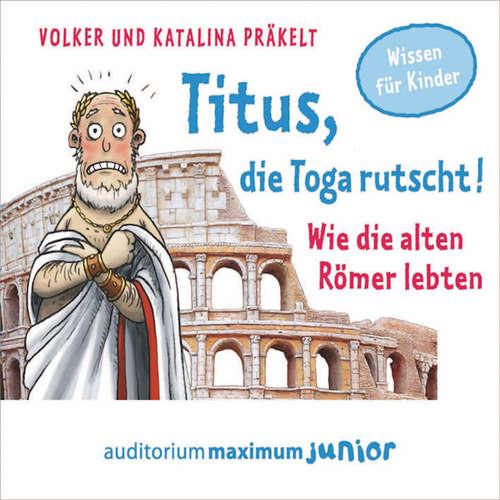 Titus, die Toga rutscht! - Wie die alten Römer lebten