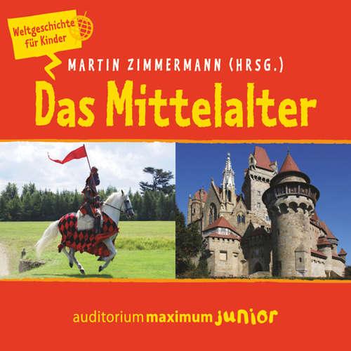 Hoerbuch Das Mittelalter - Weltgeschichte für Kinder - Martin Zimmermann - Kerstin Hoffmann